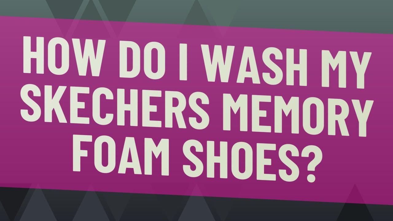 I wash my Skechers memory foam shoes