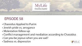 Ep 58: Conflict Management; Jewish Pride vs. Arrogance; Joy; Sadness vs. Depression