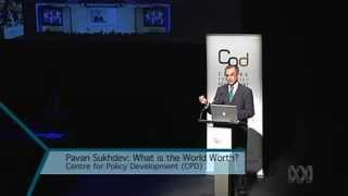 What's the world worth? Pavan Sukhdev, Centre for Policy Development, Sydney