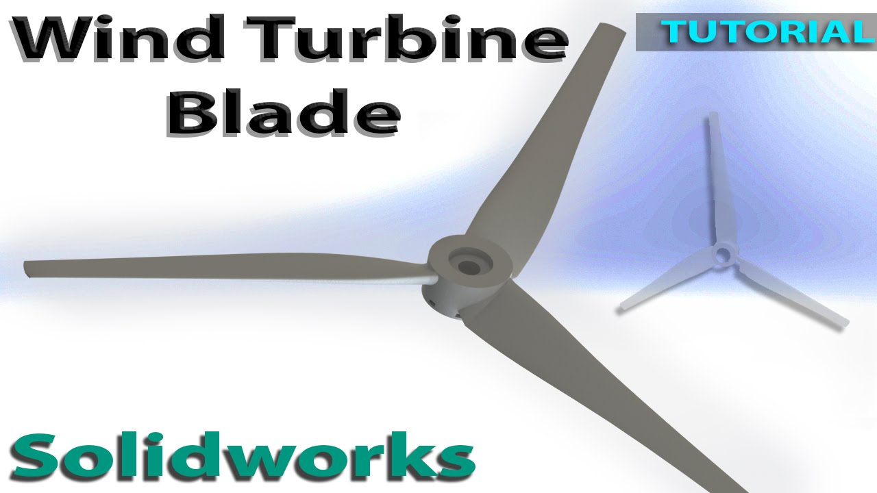 Wind Turbine Blade & Hub Design | Solidworks Tutorial - YouTube