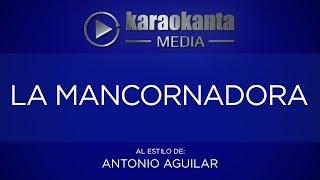 Karaokanta - Antonio Aguilar - La mancornadora