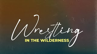 Wrestling in the Wilderness | 11:30AM Power Church LIVE