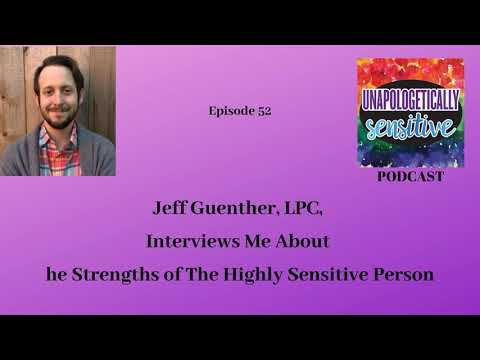 052-jeff-guenther,-lpc,-interviews-me-about-the-strengths-of-the-highly-sensitive-person