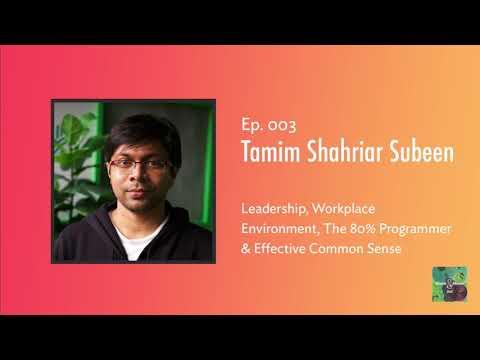 Ep. 003 – Tamim Shahriar Subeen On Leadership, The 80% Programmer & Common Sense