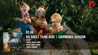 DIL CHEEZ TUJHE DEDI Video Song | AIRLIFT | Chipmunks Version