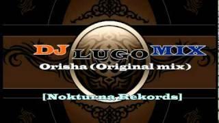 Dj Lugo Mix - Orisha (Original Mix) - [Nokturna Rekords]