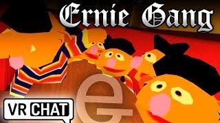 ERNIE GANG - VRChat Funny Moments