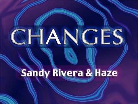 Changes by Sandy Rivera & Haze