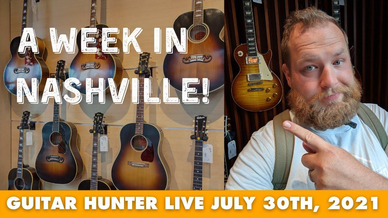 A WEEK IN NASHVILLE: Guitar Hunter Live July 30th, 2021