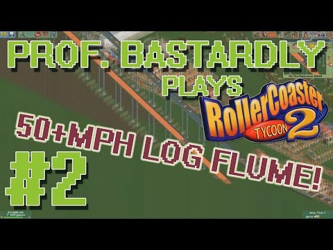 55MPH LOG FLUME! - Prof. Bastardly Plays: Rollercoaster Tycoon 2 - PART 2