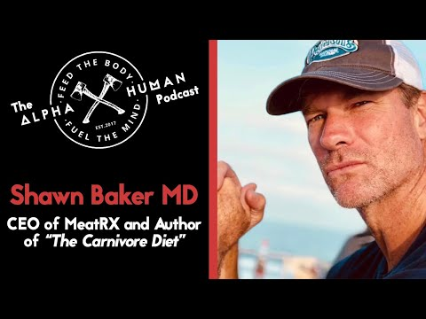 Dr. Shawn Baker: The Alpha Human Podcast