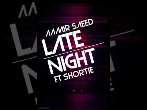 Late Night - Aamir Saeed ft. Shortie