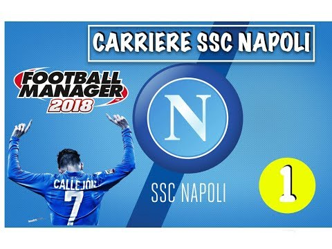FOOTBALL MANAGER  2018 - Carrière SSC Napoli - #1 : A la reconquête de la Serie A !