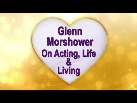 Glenn Morer  On Acting, Life & Living