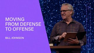 Moving From Defense to Offense - Bill Johnson (Full Sermon) | Bethel Church