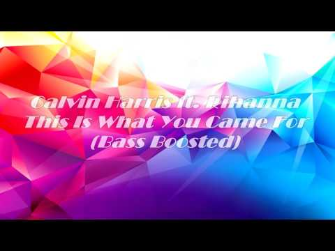 Calvin Harris - This is what you came for (ft Rihanna)(Bass Boosted)