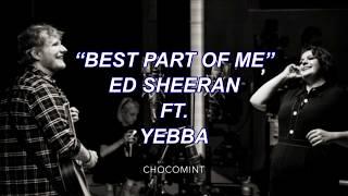 ★日本語訳★Best part of me - Ed Sheeran ft. YEBBA