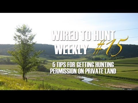 Wired To Hunt Weekly #15: 5 Tips For Getting Hunting Permission On Private Land