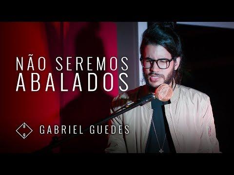 GABRIEL GUEDES - NÃO SEREMOS ABALADOS