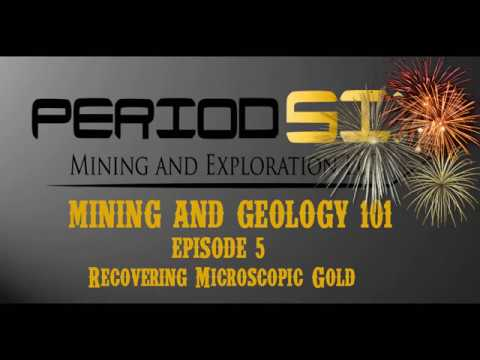 Mining and Geology 101: Episode 5, Recovering Microscopic Gold