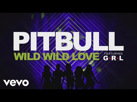 Pitbull - Wild Wild Love (Lyric Video) ft. G.R.L.