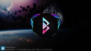 Aronchupa-Im An Albatraoz [E.Y. Beat Trap Remix](1 HOUR)
