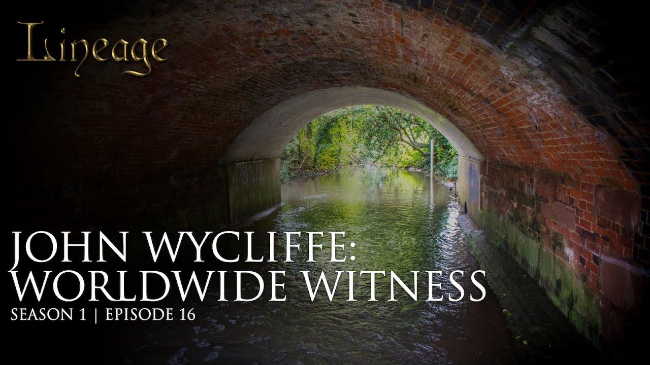 John Wycliffe : Worldwide Witness | Episode 16 | Lineage