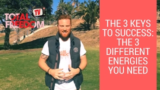 The 3 Keys To Success: The 3 Different Energies You Need |Total Freedom TV