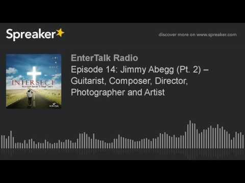 Episode 14: Jimmy Abegg (Pt. 2) – Guitarist, Composer, Director, Photographer and Artist