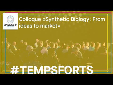 Session 1 du colloque « Synthetic Biology: From ideas to market »