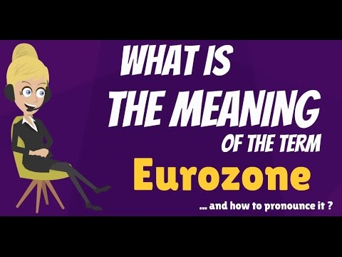 What is EUROZONE? What does EUROZONE mean? EUROZONE meaning, definition & explanation