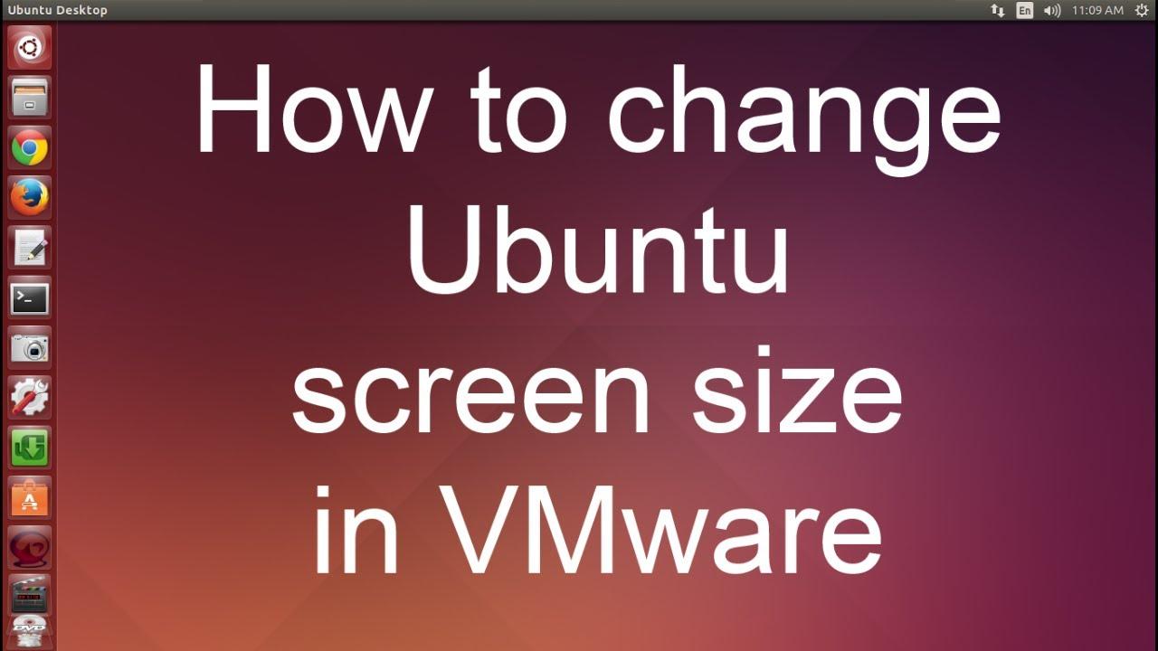 How to change Ubuntu screen size in VMware