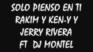 Solo Pienso En Ti 'Remix' Rakim & Ken Y y Jerry Rivera  FT DJ MoNTeL