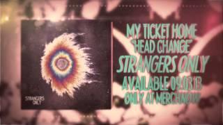 My Ticket Home - Head Change