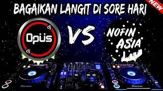 DJ OPUS VS NOFIN ASIA...  BAGAIKAN LANGIT DI SORE HARI