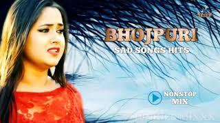 Bhojpuri Nonstop Sad Songs DJ Remix - Bhojpuri Sad Songs Hits Mix - Break Up Songs