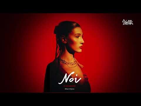 Alina Eremia - Noi   Mihai V Remix