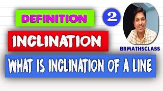 INCLINATION OF A LINE    INCLINATION    INCLINATION OF A STRAIGHT LINE    STRAIGHT LINES CLASS 11