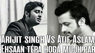 Ehsaan tera hoga mujh par | Arijit singh vs Atif Aslam