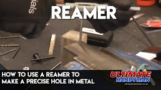 How to use a reamer to make a precise hole in metal