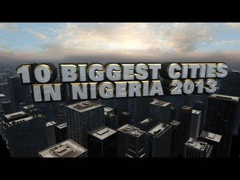 Top 10 Biggest Cities In Nigeria 2013