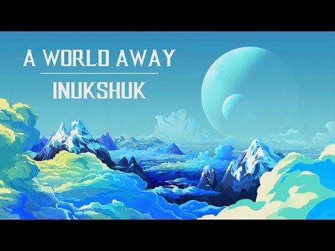 Inukshuk - A World Away (Original Mix)