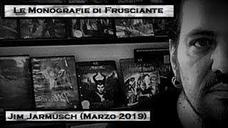 Le Monografie di Frusciante: Jim Jarmusch (Marzo 2019)