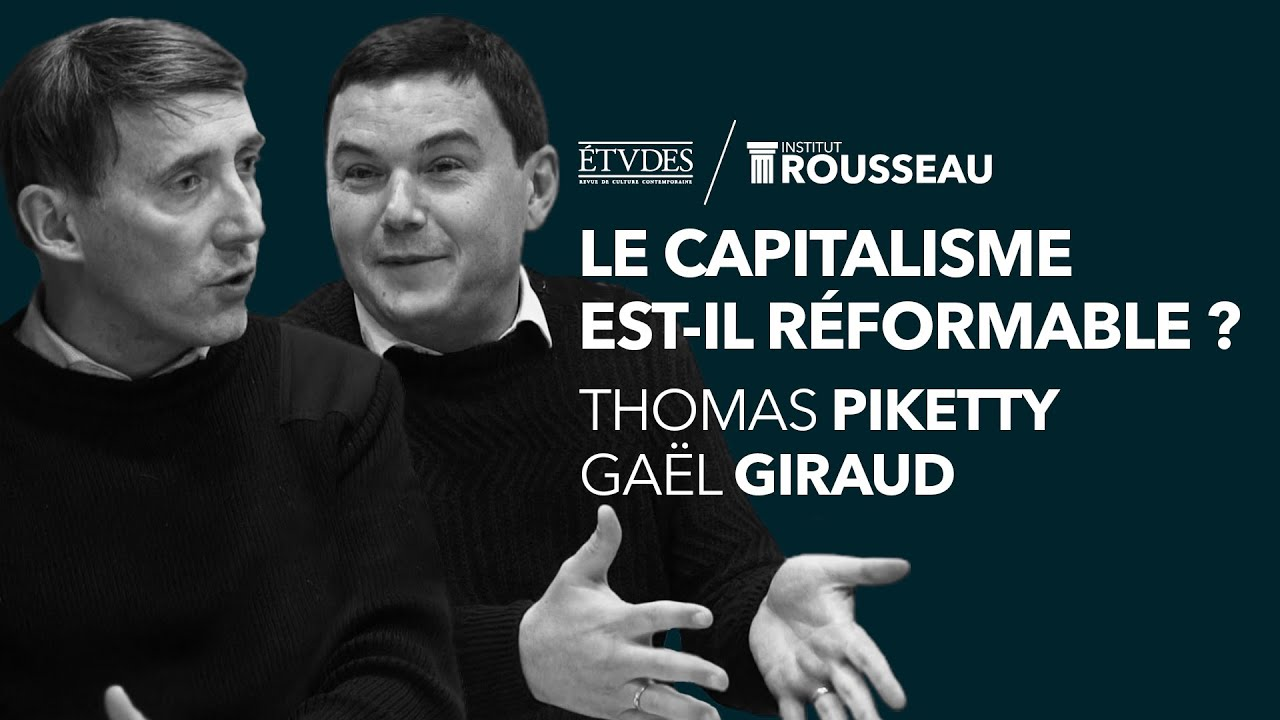 THOMAS PIKETTY, GAËL GIRAUD : LE CAPITALISME EST-IL RÉFORMABLE ? - YouTube