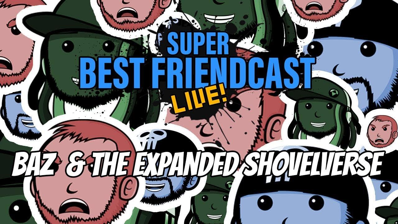 new super best friendcast live zubaz and the expanded shovelverse