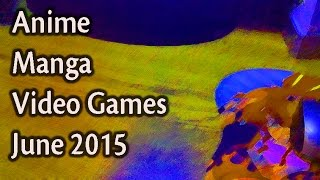 June Update 2015 (Anime,Manga,Video Games and More!)
