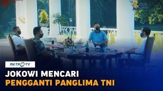 Jokowi Mencari Pengganti Panglima TNI