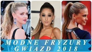 Modne fryzury damskie gwiazd 2018