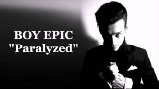 Boy Epic   Paralyzed   Lyrics