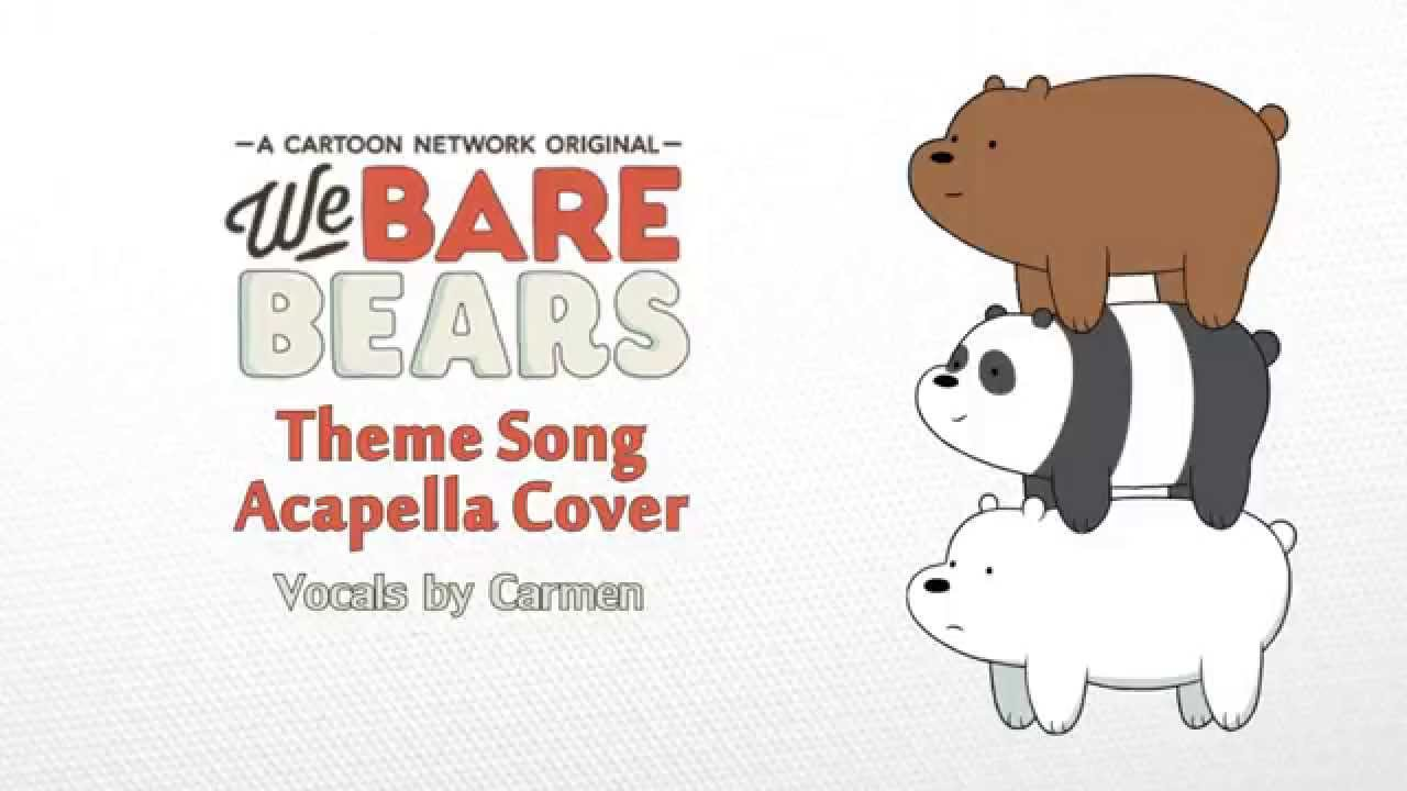 We bare bears theme song a capella cover youtube for Domon we the theme